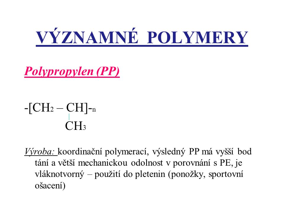 VÝZNAMNÉ POLYMERY Polypropylen (PP) -[CH2 – CH]-n